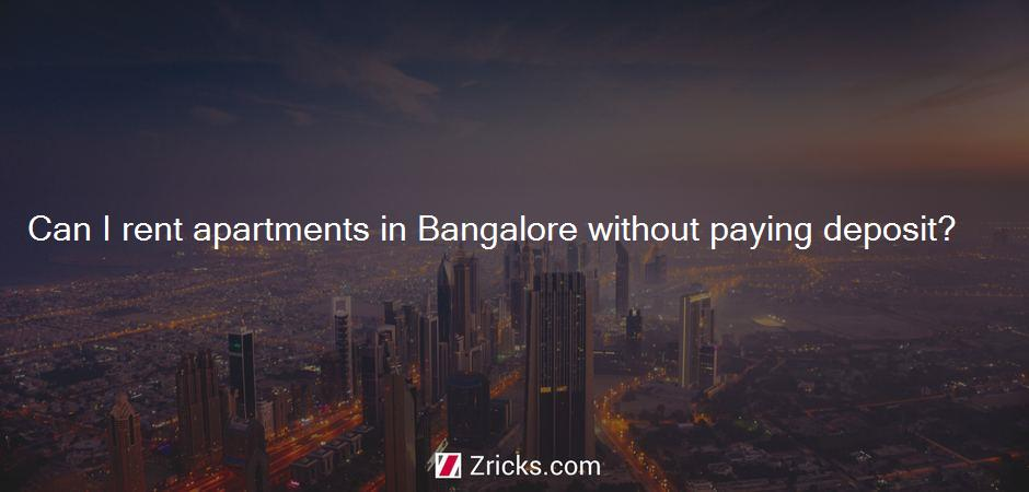 Can I rent apartments in Bangalore without paying deposit?