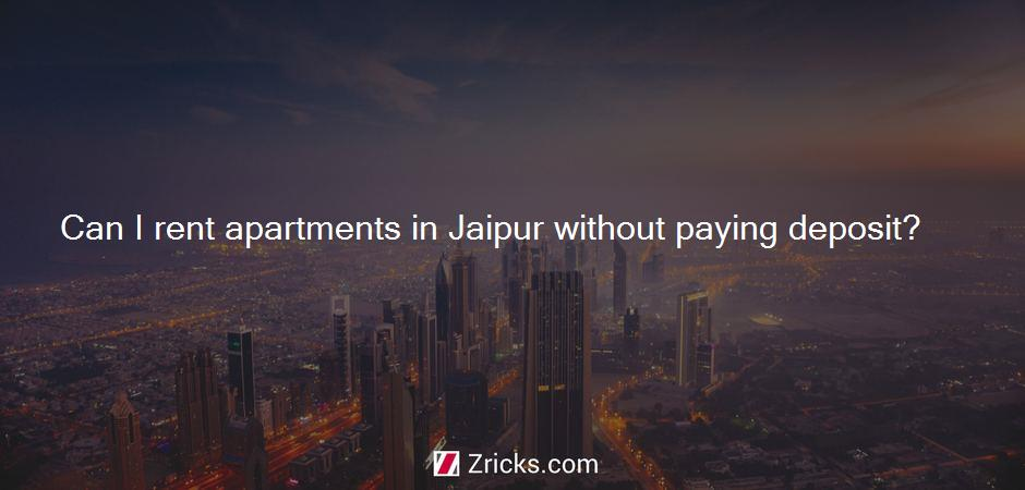 Can I rent apartments in Jaipur without paying deposit?