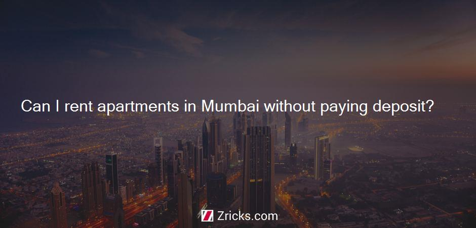 Can I rent apartments in Mumbai without paying deposit?
