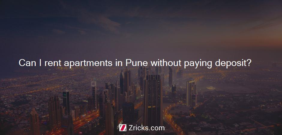 Can I rent apartments in Pune without paying deposit?