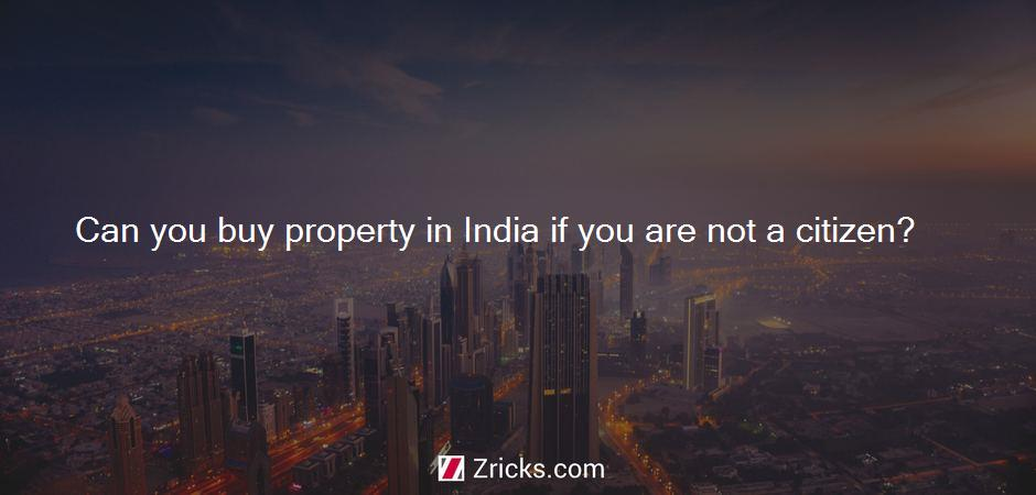 Can you buy property in India if you are not a citizen?