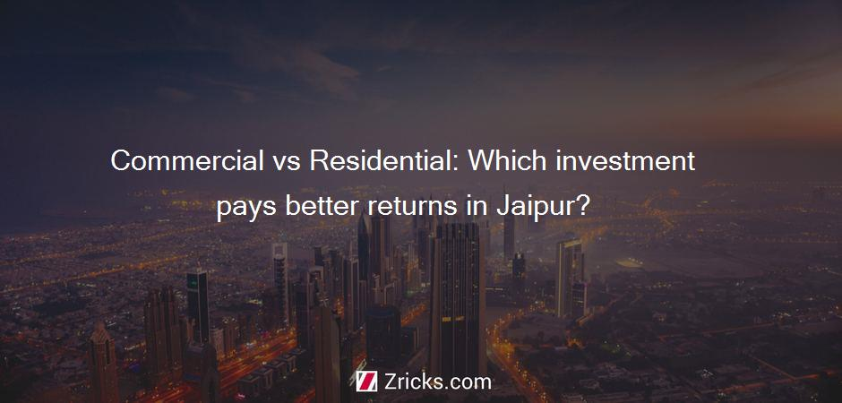 Commercial vs Residential: Which investment pays better returns in Jaipur?