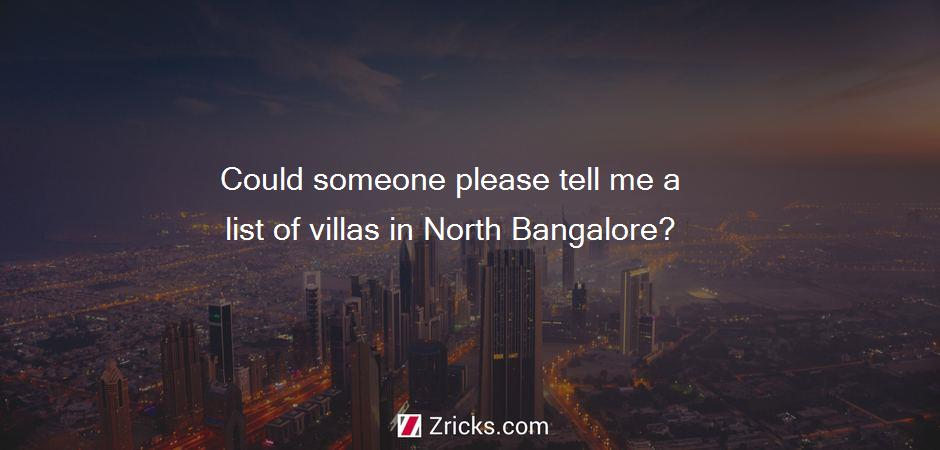 Could someone please tell me a list of villas in North Bangalore?