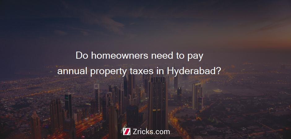 Do homeowners need to pay annual property taxes in Hyderabad?