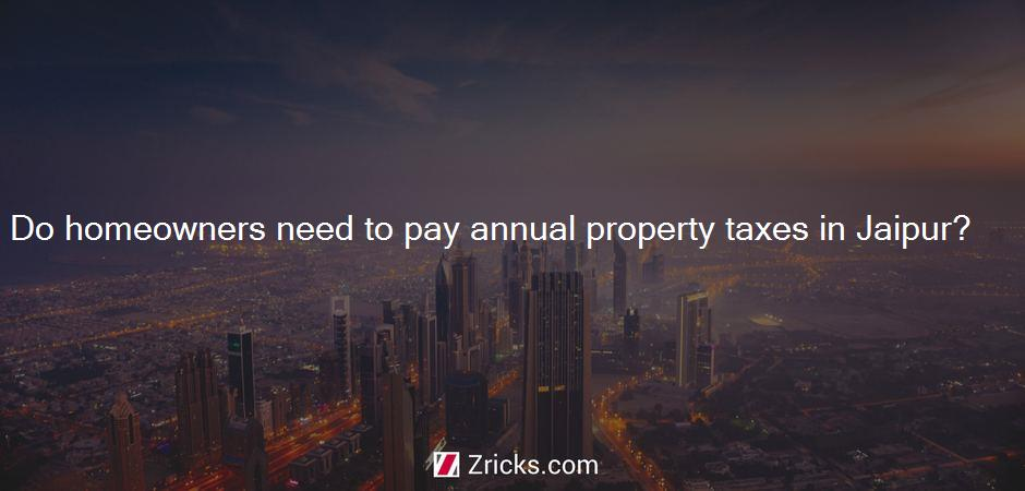 Do homeowners need to pay annual property taxes in Jaipur?