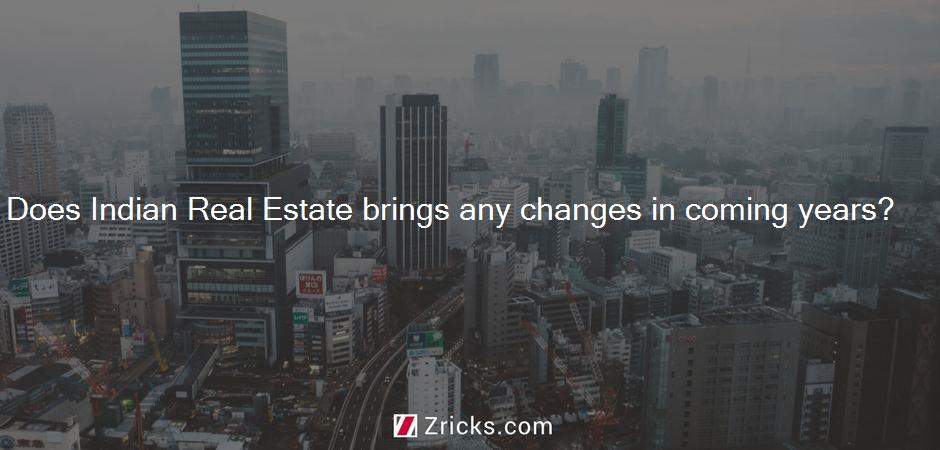 Does Indian Real Estate brings any changes in coming years?