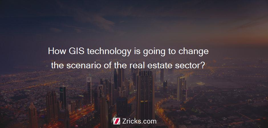 How GIS technology is going to change the scenario of the real estate sector?