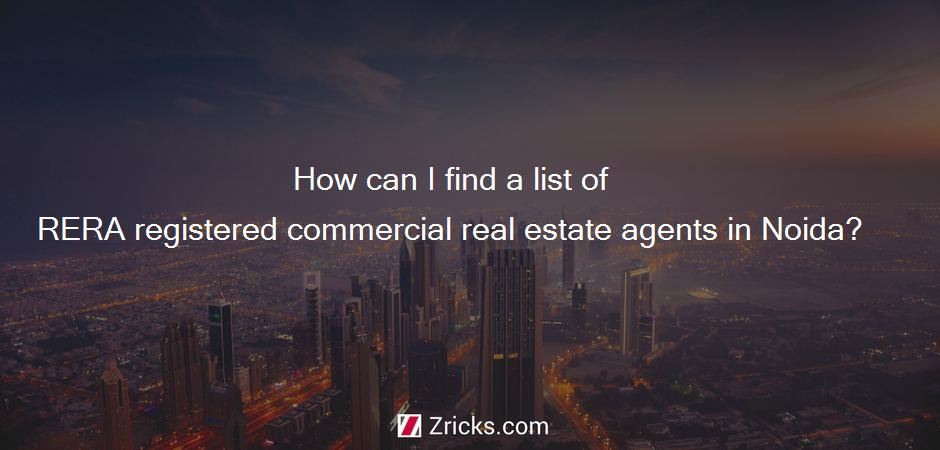 How can I find a list of RERA registered commercial real estate agents in Noida?