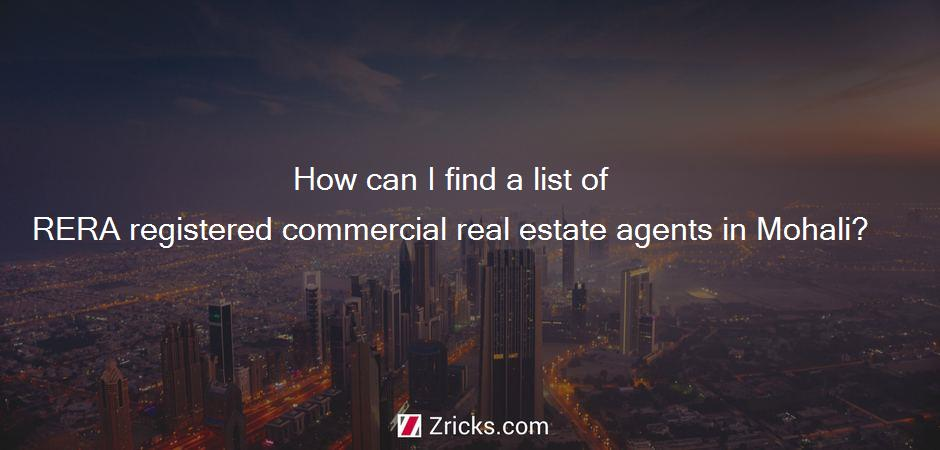 How can I find a list of RERA registered commercial real estate agents in Mohali?