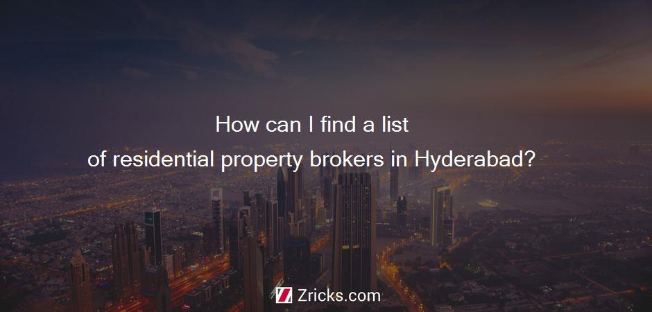 How can I find a list of residential property brokers in Hyderabad?