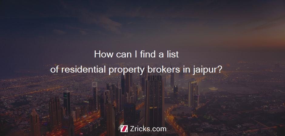 How can I find a list of residential property brokers in jaipur?