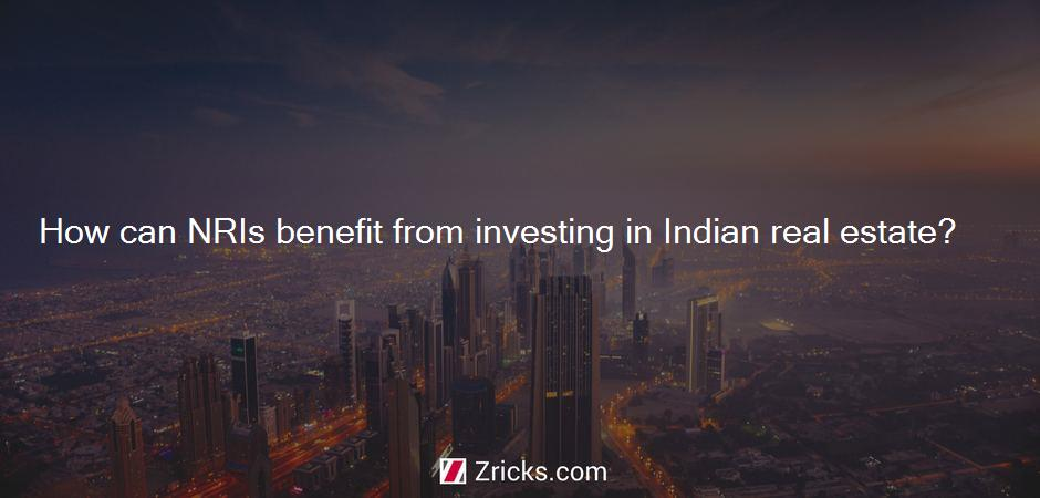 How can NRIs benefit from investing in Indian real estate?