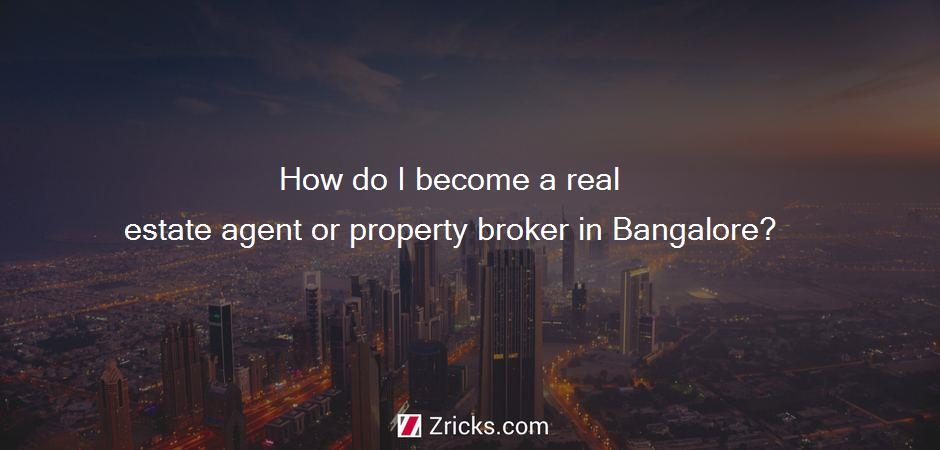 How do I become a real estate agent or property broker in Bangalore?