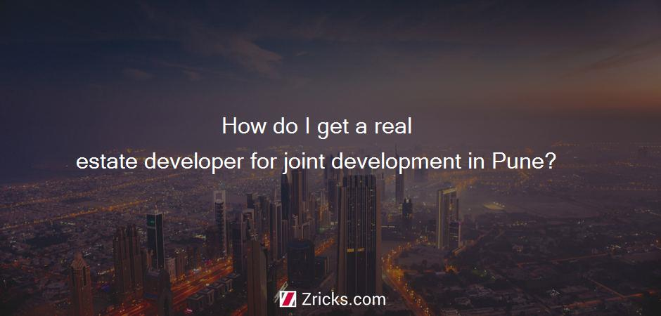 How do I get a real estate developer for joint development in Pune?