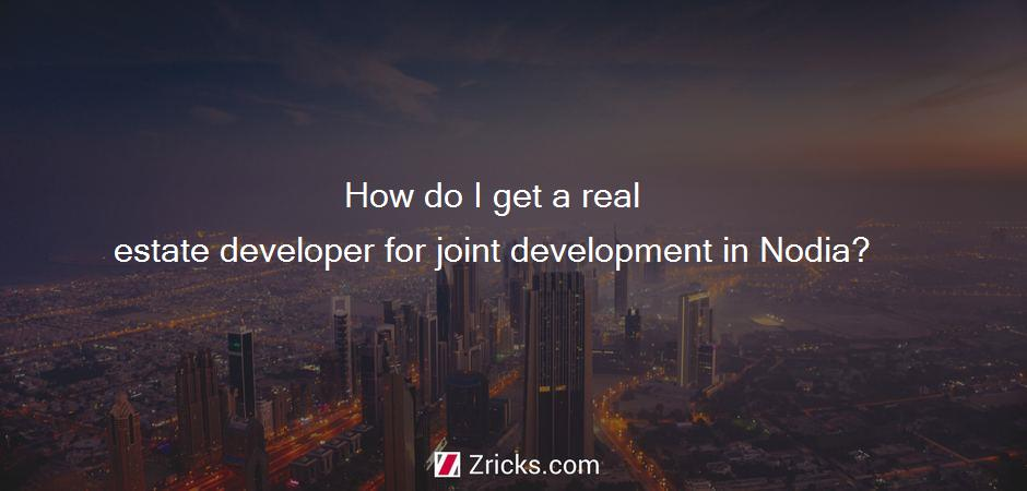 How do I get a real estate developer for joint development in Nodia?