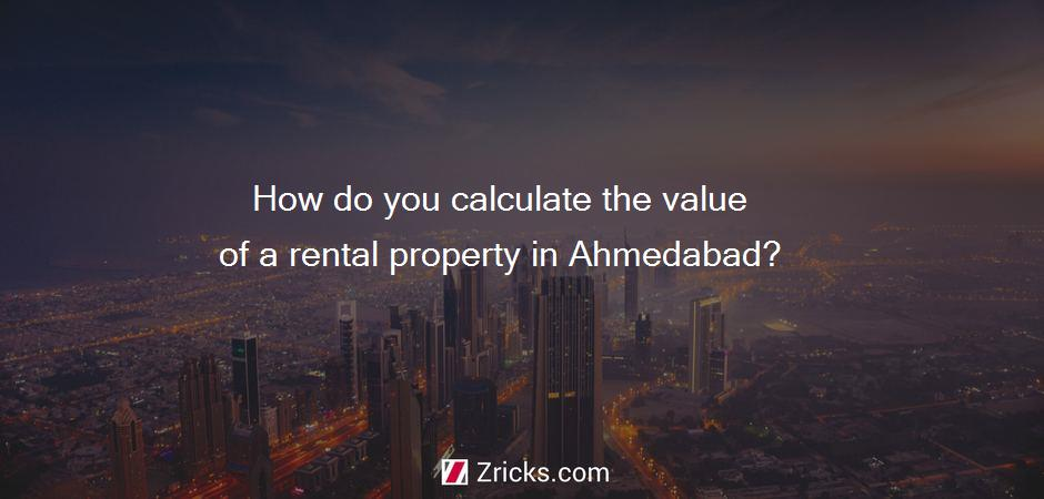 How do you calculate the value of a rental property in Ahmedabad?