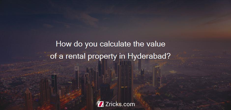 How do you calculate the value of a rental property in Hyderabad?