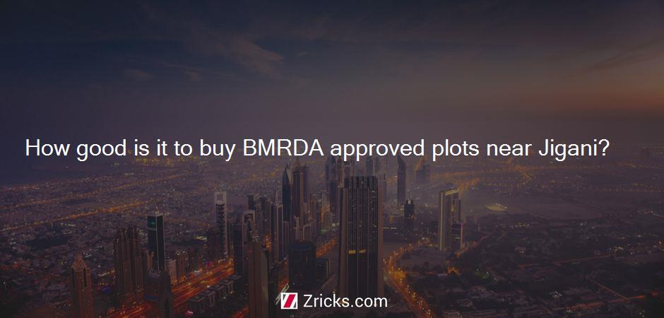 How good is it to buy BMRDA approved plots near Jigani?