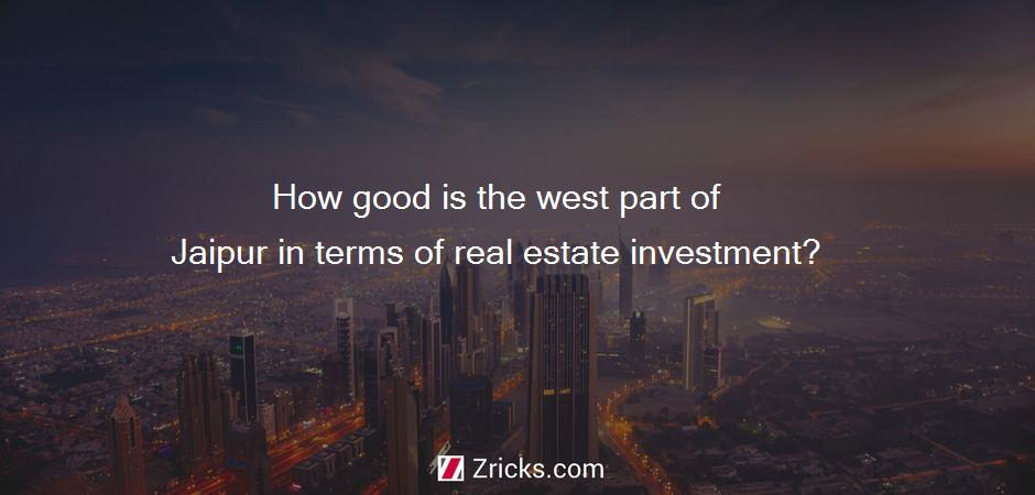 How good is the west part of Jaipur in terms of real estate investment?