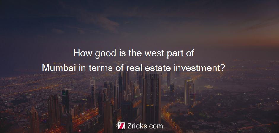 How good is the west part of Mumbai in terms of real estate investment?