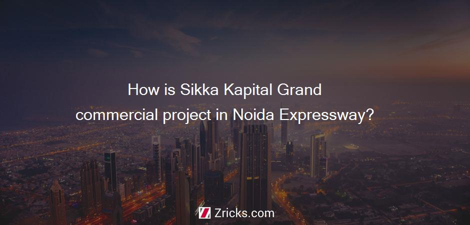 How is Sikka Kapital Grand commercial project in Noida Expressway?