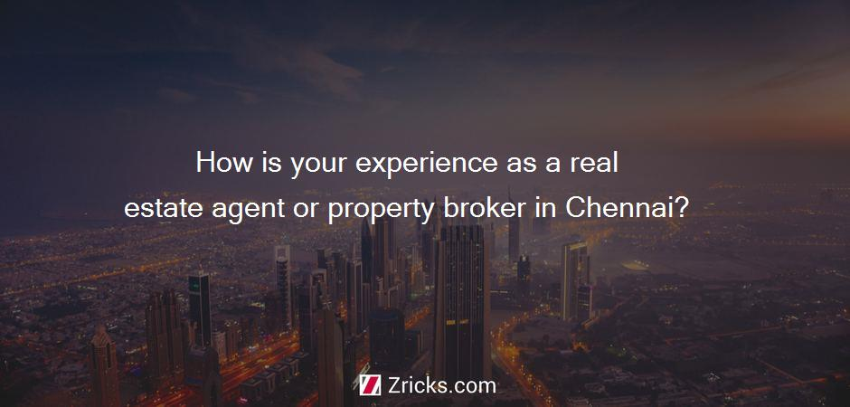 How is your experience as a real estate agent or property broker in Chennai?