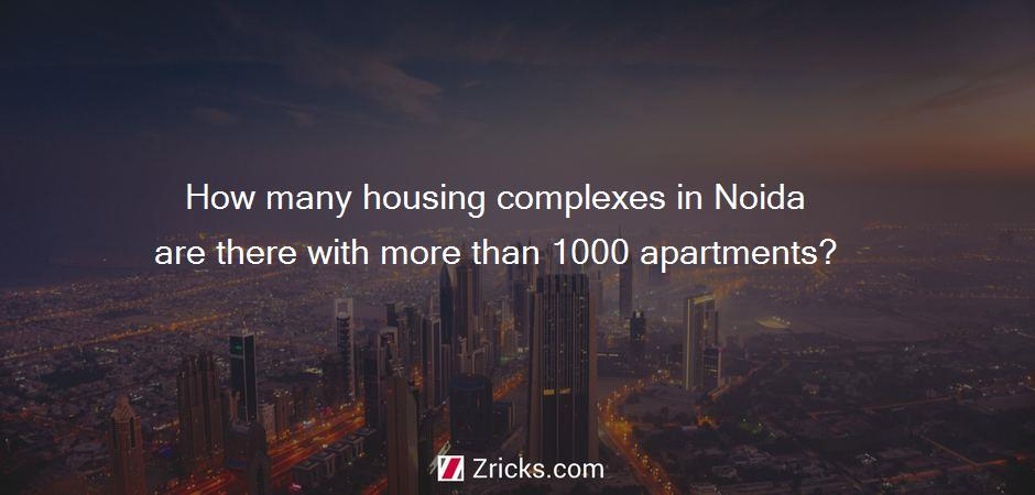 How many housing complexes in Noida are there with more than 1000 apartments?