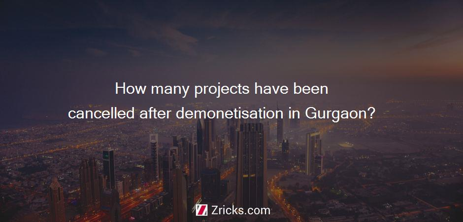 How many projects have been cancelled after demonetisation in Gurgaon?