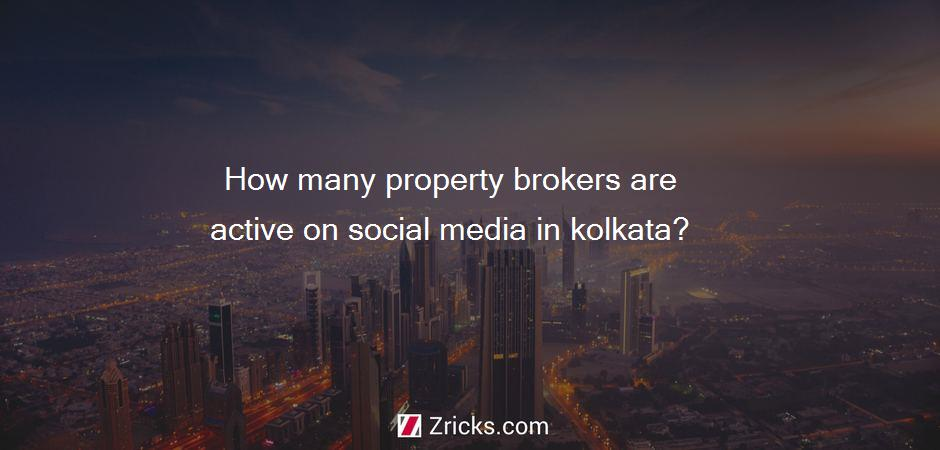 How many property brokers are active on social media in kolkata?