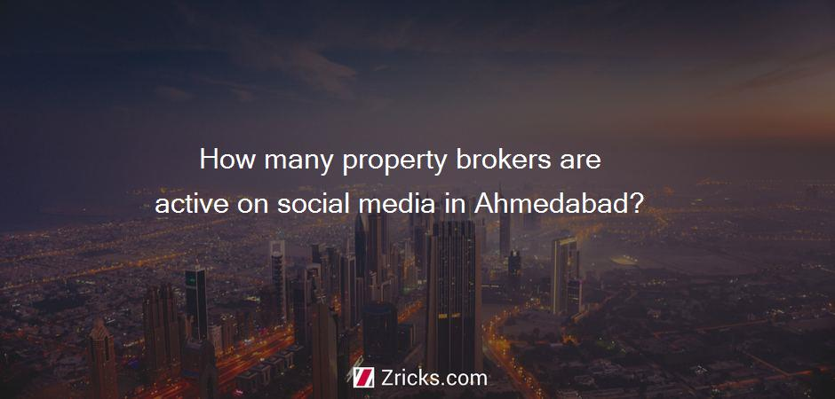 How many property brokers are active on social media in Ahmedabad?