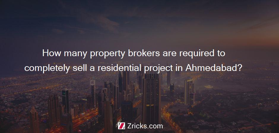 How many property brokers are required to completely sell a residential project in Ahmedabad?