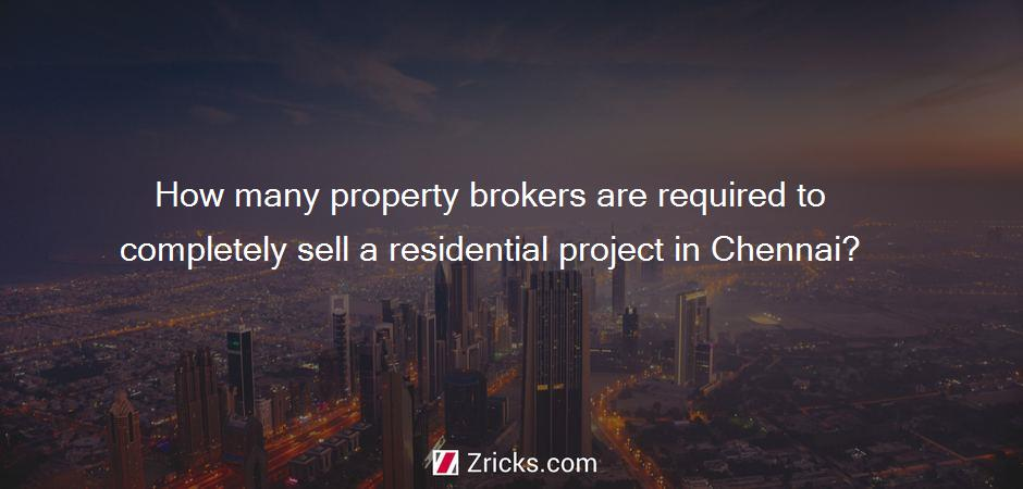 How many property brokers are required to completely sell a residential project in Chennai?
