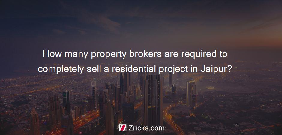How many property brokers are required to completely sell a residential project in Jaipur?