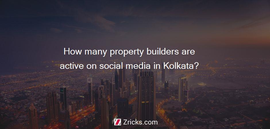 How many property builders are active on social media in Kolkata?