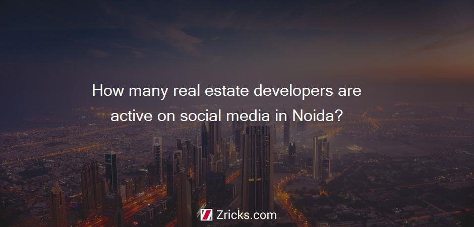 How many real estate developers are active on social media in Noida?