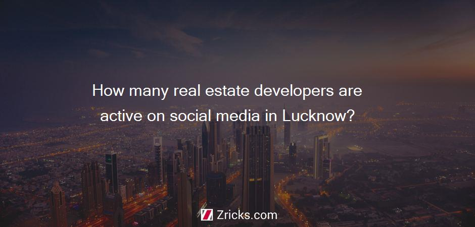How many real estate developers are active on social media in Lucknow?