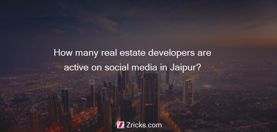 How many real estate developers are active on social media in Jaipur?