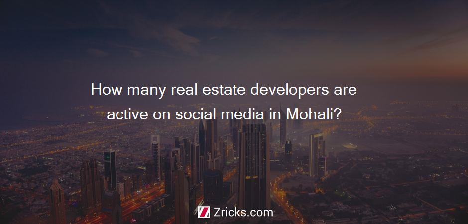 How many real estate developers are active on social media in Mohali?