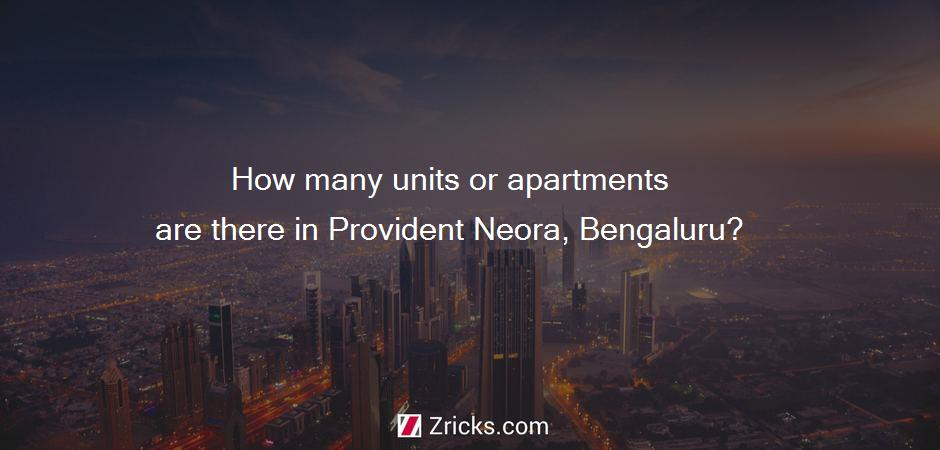 How many units or apartments are there in Provident Neora, Bengaluru?