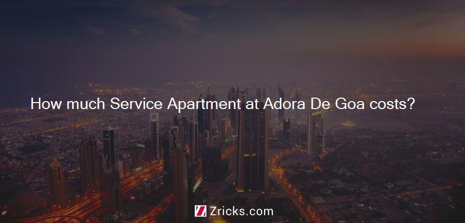 How much Service Apartment at Adora De Goa costs?