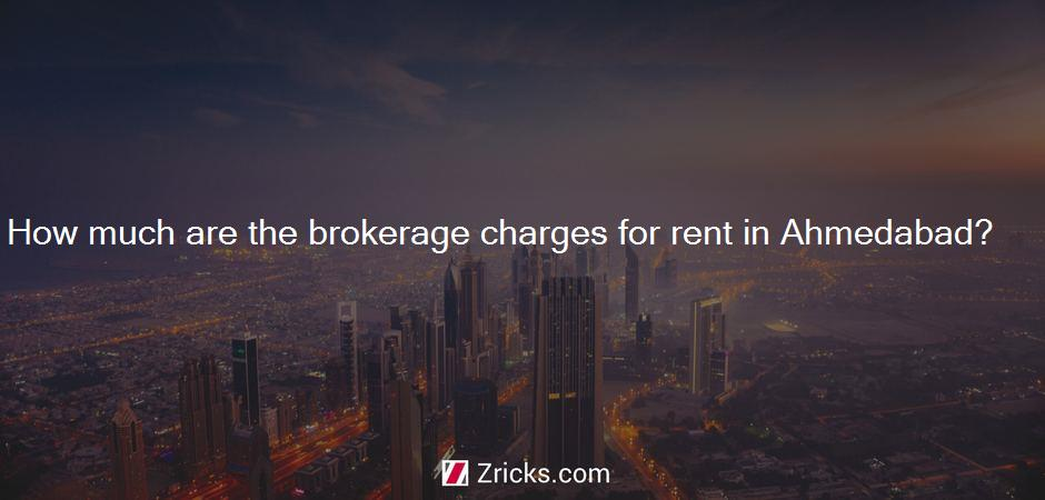How much are the brokerage charges for rent in Ahmedabad?