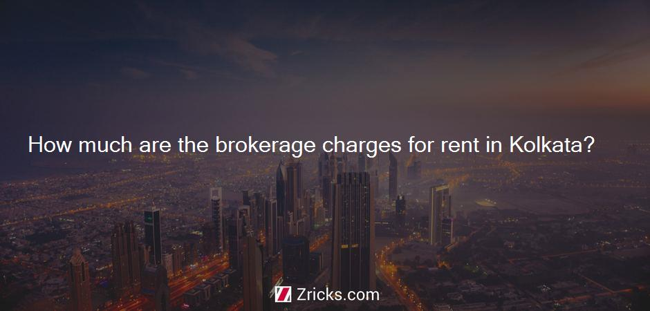 How much are the brokerage charges for rent in Kolkata?