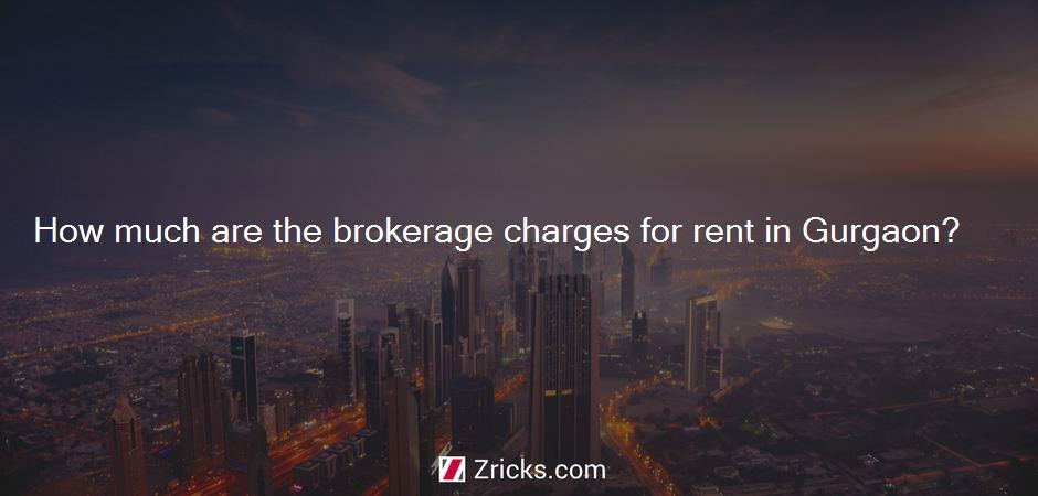 How much are the brokerage charges for rent in Gurgaon?