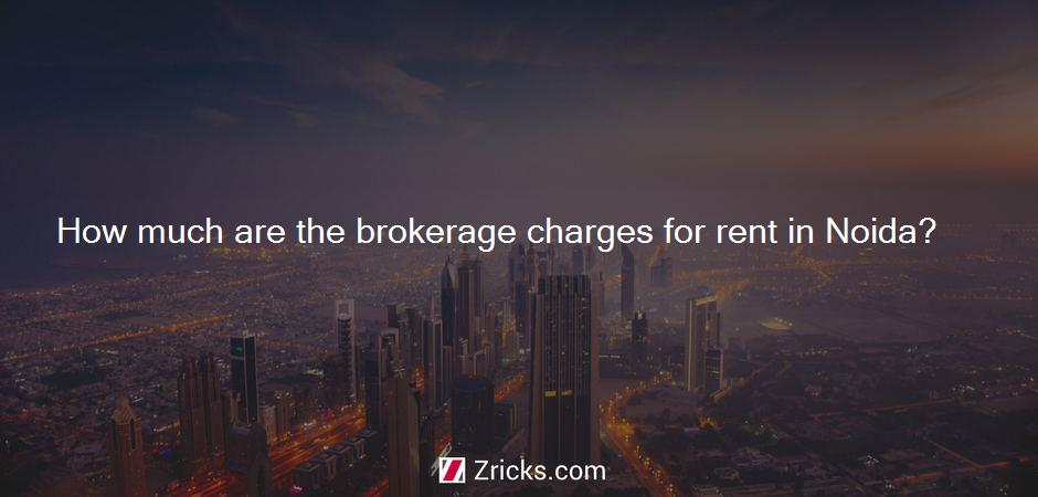 How much are the brokerage charges for rent in Noida?