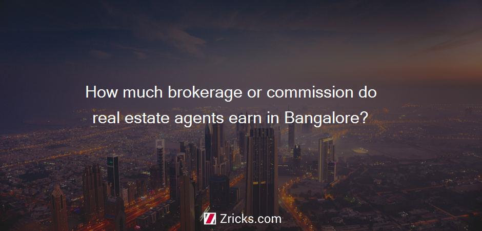 How much brokerage or commission do real estate agents earn in Bangalore?