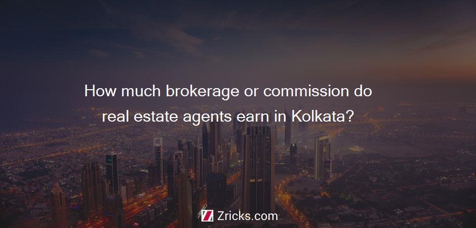 How much brokerage or commission do real estate agents earn in Kolkata?