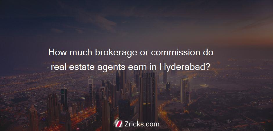 How much brokerage or commission do real estate agents earn in Hyderabad?