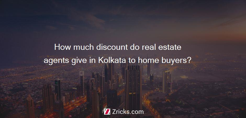 How much discount do real estate agents give in Kolkata to home buyers?