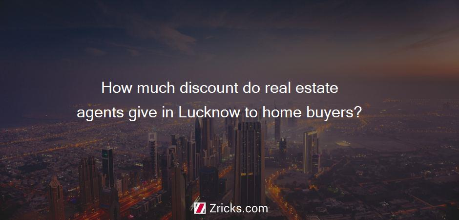 How much discount do real estate agents give in Lucknow to home buyers?