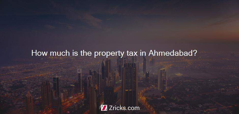How much is the property tax in Ahmedabad?